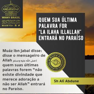 "Quem sua última palavra for ""la ilaha illallah"" entrará no Paraíso"