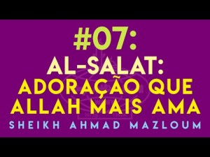 Al Salat: a adoração que mais Allah ama