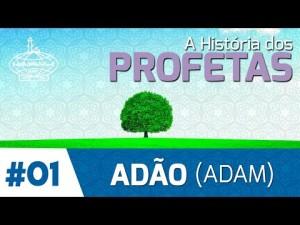 A HISTÓRIA DO PROFETA ADÃO (ADAM) - 1