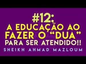 #12 - A educação ao fazer o dua