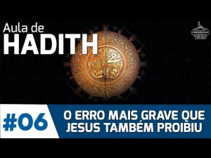 AULA DE HADITH #06: O Erro mais grave que Jesus também proibiu