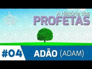 A HISTÓRIA DO PROFETA ADÃO (ADAM) - 4