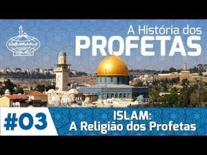 A História dos Profetas: ISLAM - A RELIGIÃO DOS PROFETAS