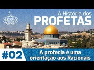 A História dos Profetas: A PROFECIA É UMA ORIENTAÇÃO AOS RACIONAIS