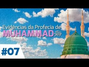 EVIDÊNCIAS DA PROFECIA DE MUHAMMAD - 7